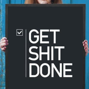 Get S**t Done Motivational Poster