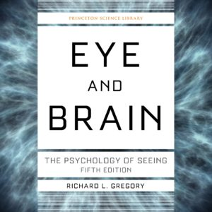 Eye and Brain: The Psychology of Seeing - Fifth Edition (Princeton Science Library Book 80)